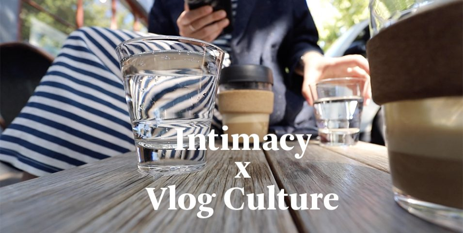 Intimacy x Vlog Culture.